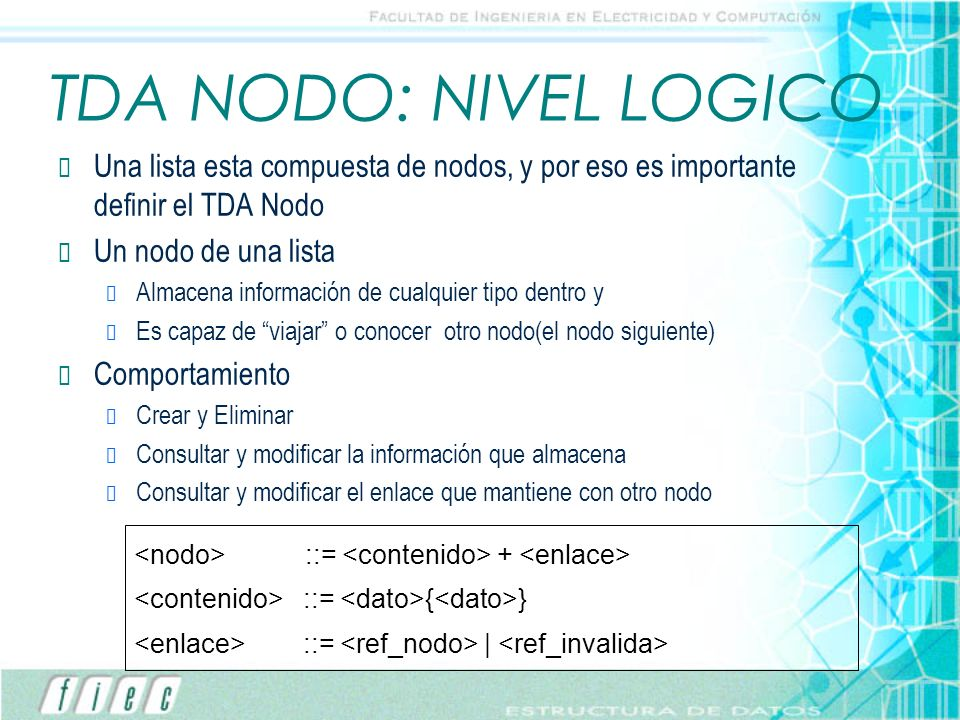 TDA NODO: NIVEL LOGICO Una lista esta compuesta de nodos, y por eso es importante definir el TDA Nodo Un nodo de una lista Almacena información de cua