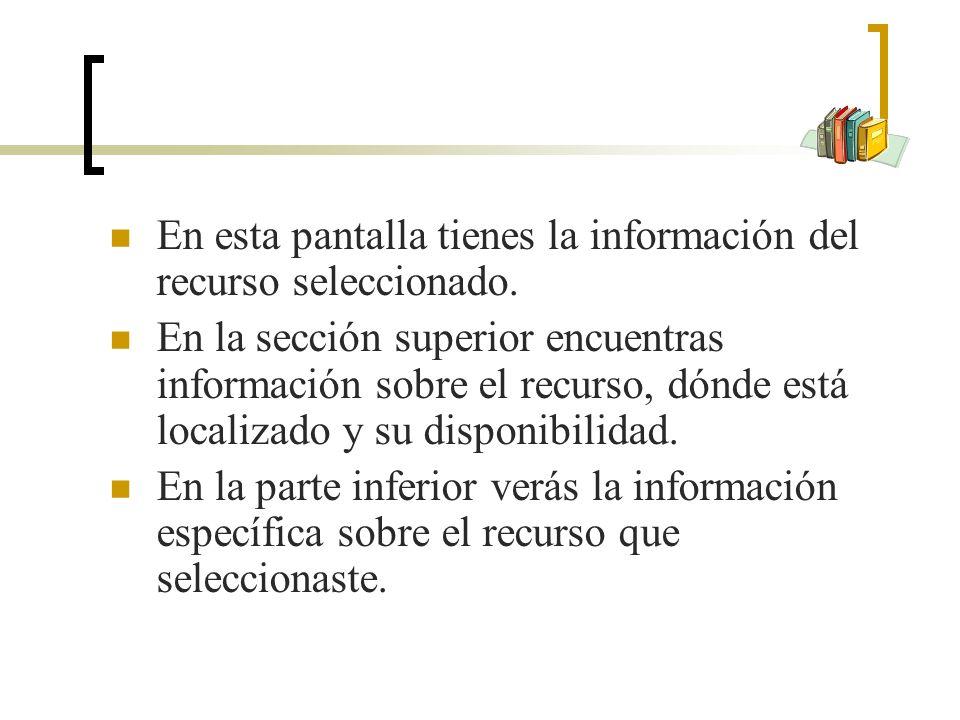 En esta pantalla tienes la información del recurso seleccionado.