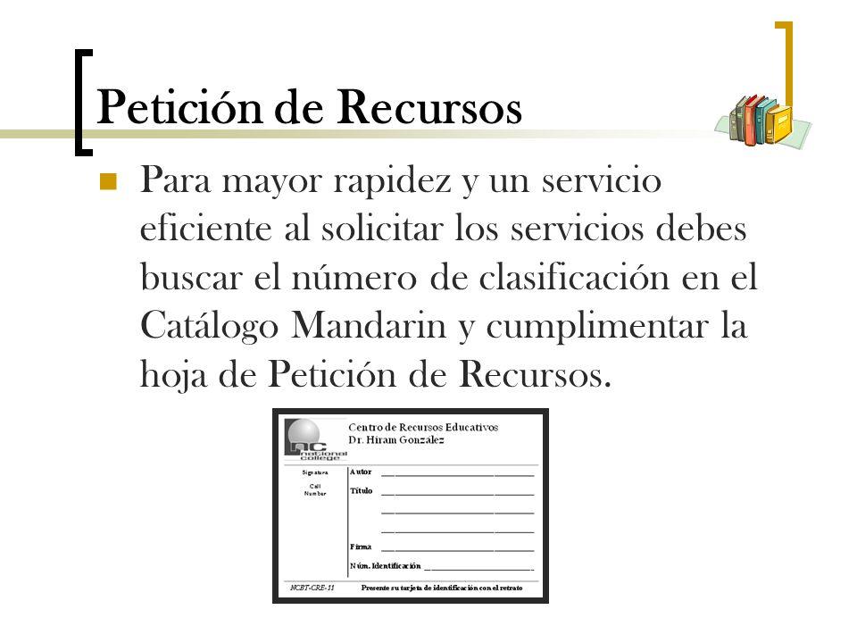 Petición de Recursos Para mayor rapidez y un servicio eficiente al solicitar los servicios debes buscar el número de clasificación en el Catálogo Mandarin y cumplimentar la hoja de Petición de Recursos.