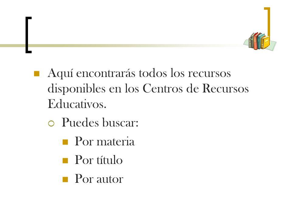 Aquí encontrarás todos los recursos disponibles en los Centros de Recursos Educativos.