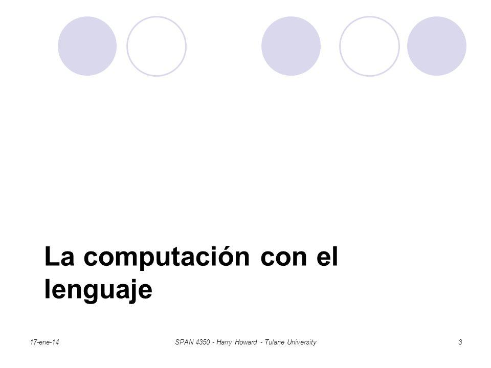 La computación con el lenguaje 17-ene-14SPAN 4350 - Harry Howard - Tulane University3