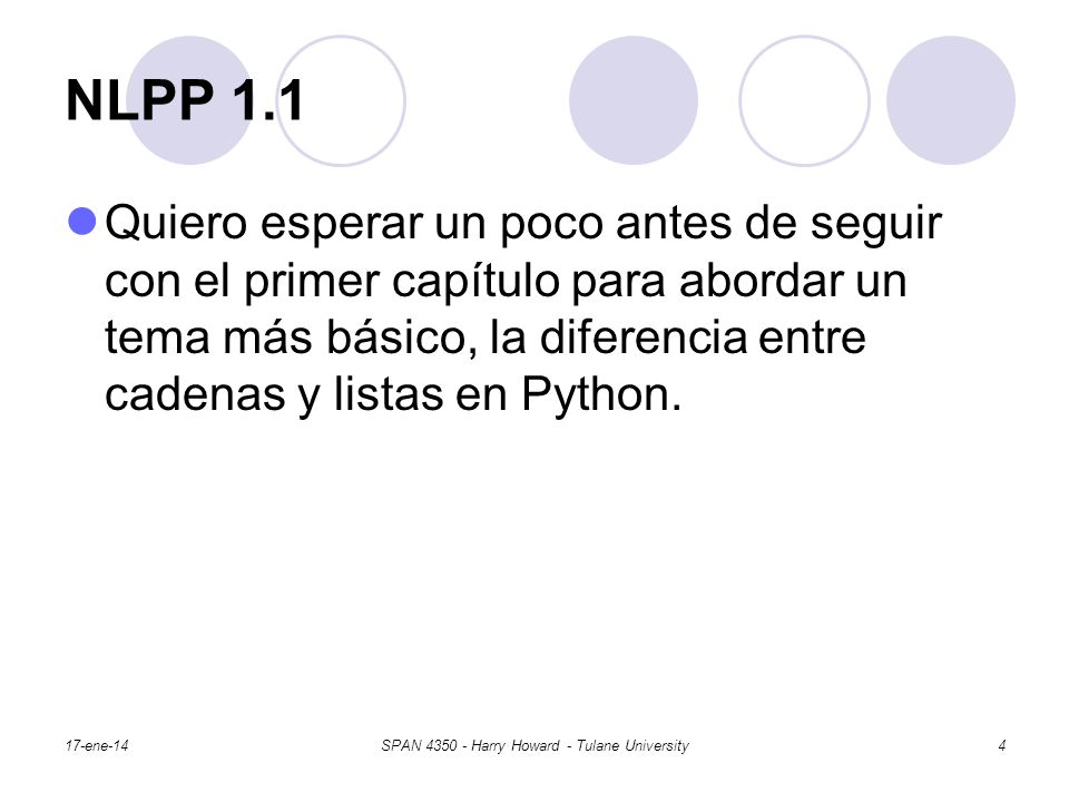 NLPP 1.1 Quiero esperar un poco antes de seguir con el primer capítulo para abordar un tema más básico, la diferencia entre cadenas y listas en Python.
