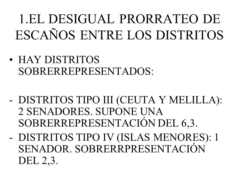 1.EL DESIGUAL PRORRATEO DE ESCAÑOS ENTRE LOS DISTRITOS HAY DISTRITOS SOBRERREPRESENTADOS: -DISTRITOS TIPO III (CEUTA Y MELILLA): 2 SENADORES. SUPONE U
