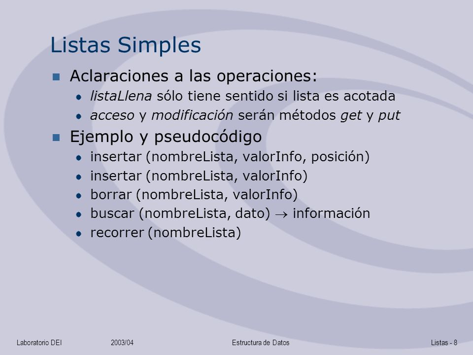 Laboratorio DEI2003/04Estructura de DatosListas - 8 Listas Simples Aclaraciones a las operaciones: listaLlena sólo tiene sentido si lista es acotada a