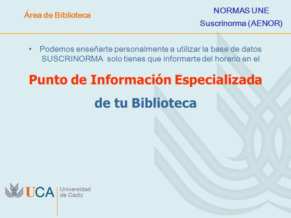 Punto de Información Especializada de tu Biblioteca Podemos enseñarte personalmente a utilizar la base de datos SUSCRINORMA solo tienes que informarte