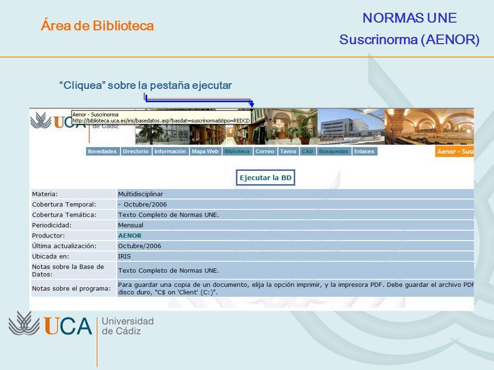 Cliquea sobre la pestaña ejecutar NORMAS UNE Suscrinorma (AENOR) Área de Biblioteca