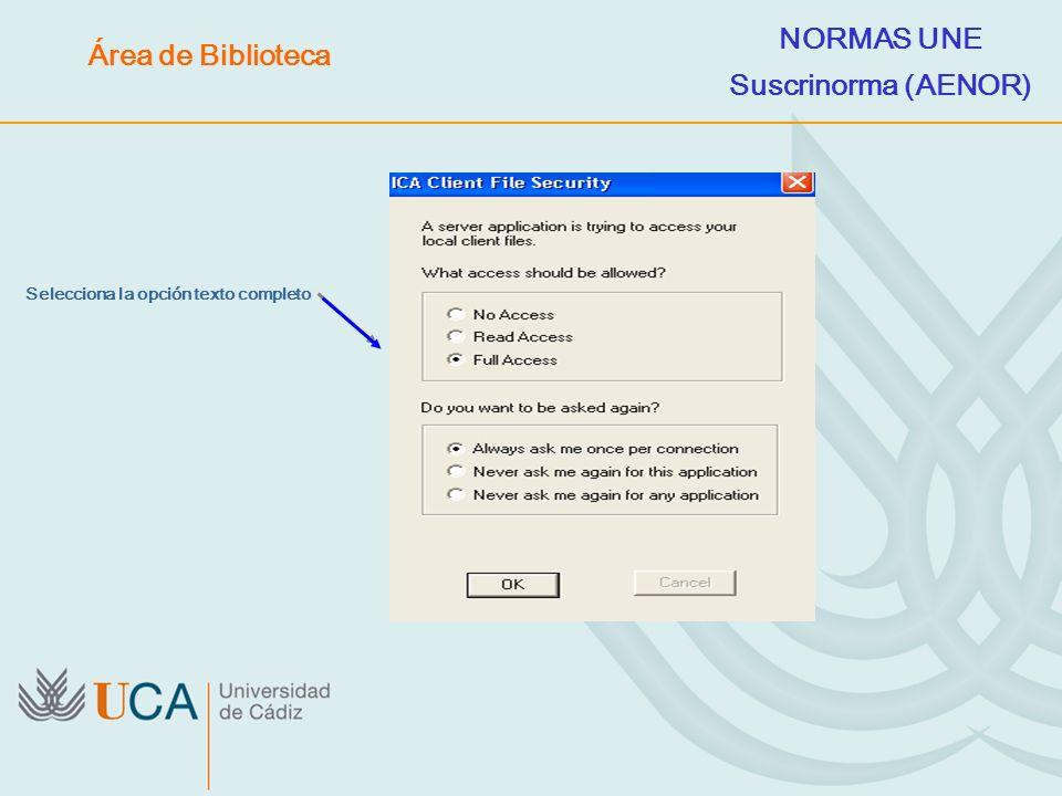 Selecciona la opción texto completo NORMAS UNE Suscrinorma (AENOR) Área de Biblioteca