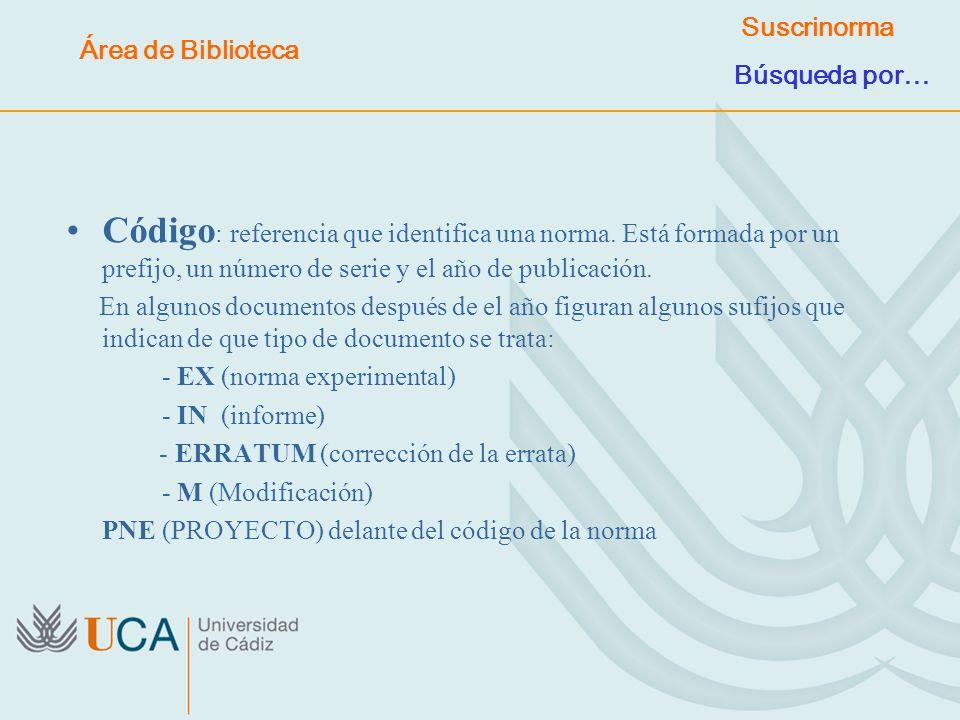 Código : referencia que identifica una norma. Está formada por un prefijo, un número de serie y el año de publicación. En algunos documentos después d