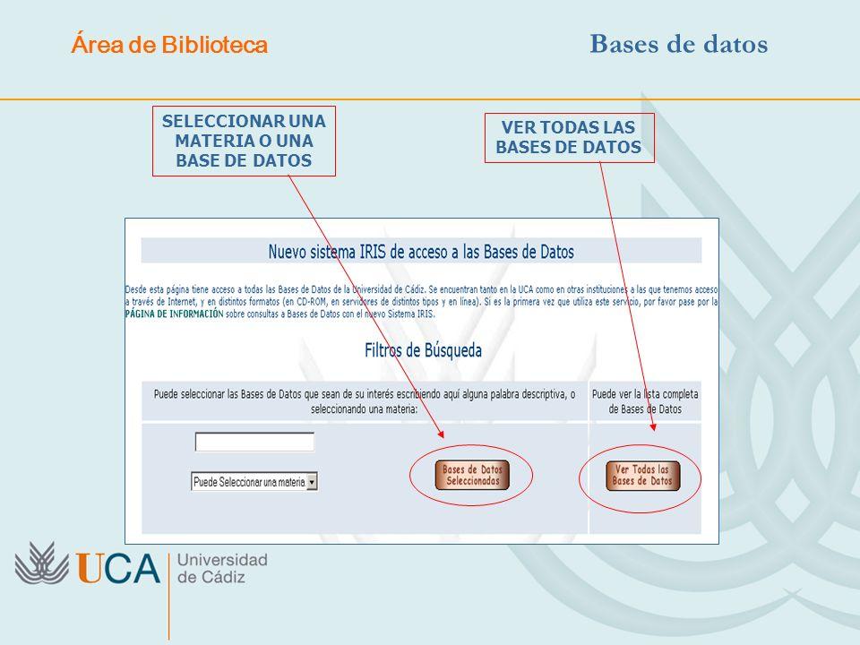 SELECCIONAR UNA MATERIA O UNA BASE DE DATOS VER TODAS LAS BASES DE DATOS Área de Biblioteca Bases de datos