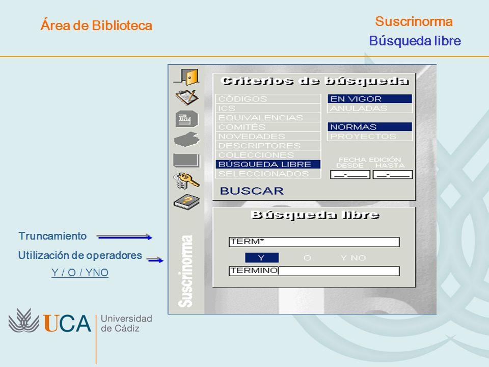 Truncamiento Utilización de operadores Y / O / YNO Búsqueda libre Suscrinorma Área de Biblioteca