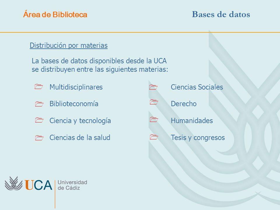 Distribución por materias La bases de datos disponibles desde la UCA se distribuyen entre las siguientes materias: Multidisciplinares Biblioteconomía