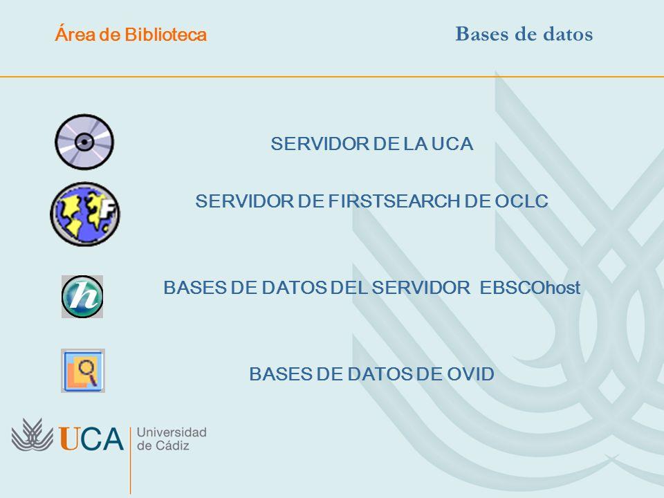 SERVIDOR DE LA UCA SERVIDOR DE FIRSTSEARCH DE OCLC BASES DE DATOS DEL SERVIDOR EBSCOhost BASES DE DATOS DE OVID Área de Biblioteca Bases de datos