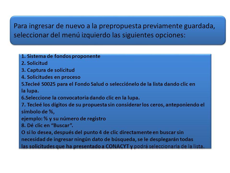 Para ingresar de nuevo a la prepropuesta previamente guardada, seleccionar del menú izquierdo las siguientes opciones: 1. Sistema de fondos proponente