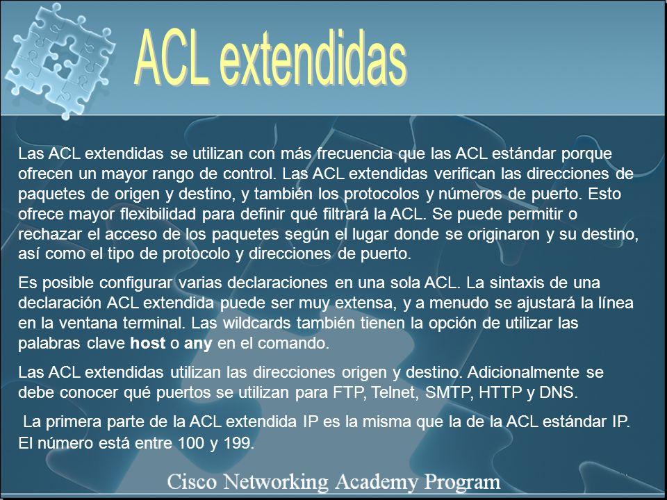 Las ACL extendidas se utilizan con más frecuencia que las ACL estándar porque ofrecen un mayor rango de control. Las ACL extendidas verifican las dire
