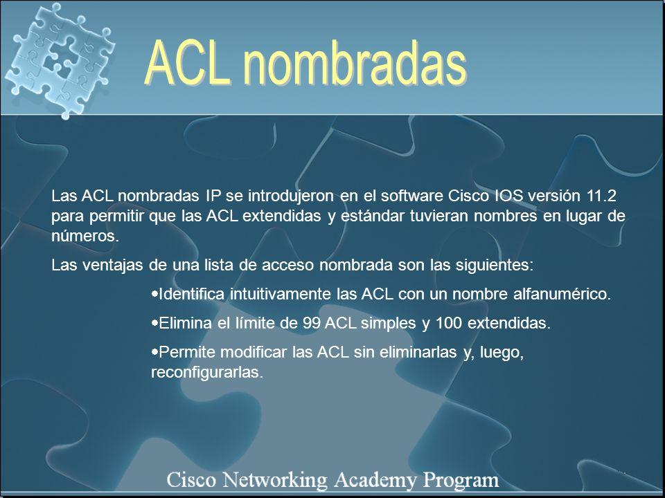 Las ACL nombradas IP se introdujeron en el software Cisco IOS versión 11.2 para permitir que las ACL extendidas y estándar tuvieran nombres en lugar d