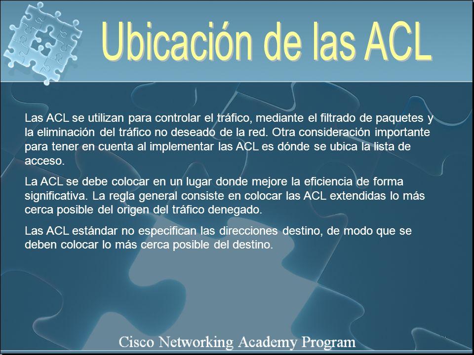 Las ACL se utilizan para controlar el tráfico, mediante el filtrado de paquetes y la eliminación del tráfico no deseado de la red. Otra consideración