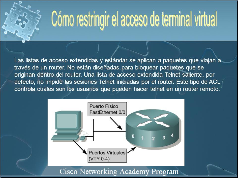 Las listas de acceso extendidas y estándar se aplican a paquetes que viajan a través de un router.