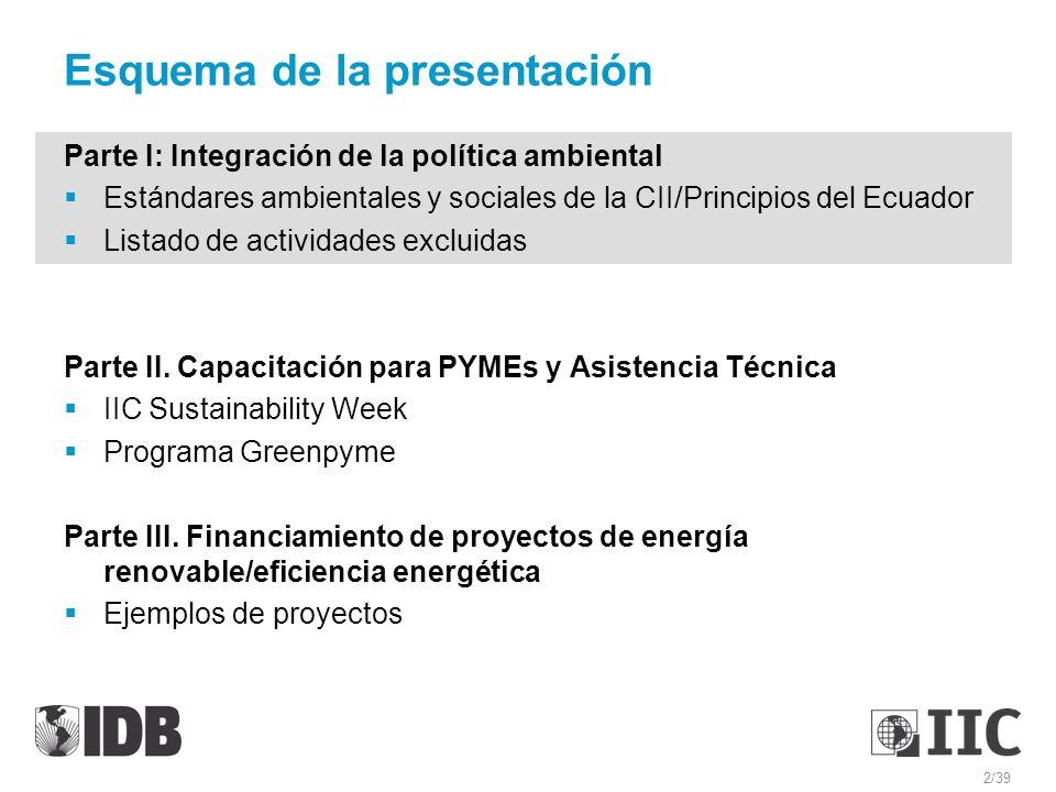 Esquema de la presentación Parte I: Integración de la política ambiental Estándares ambientales y sociales de la CII/Principios del Ecuador Listado de