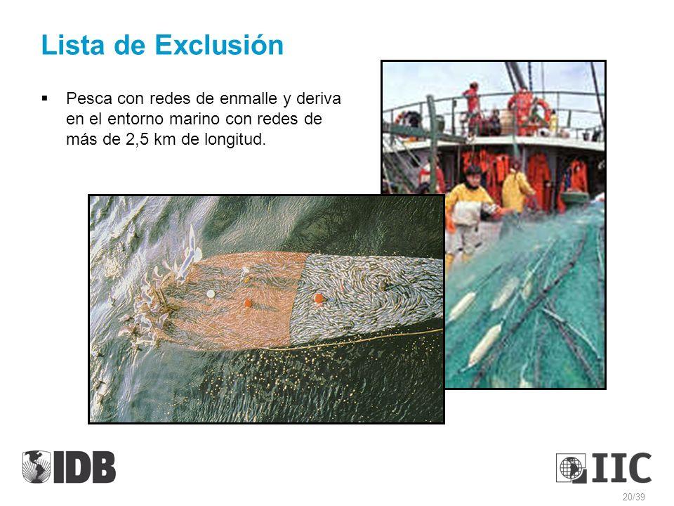 Lista de Exclusión Pesca con redes de enmalle y deriva en el entorno marino con redes de más de 2,5 km de longitud. 20/39