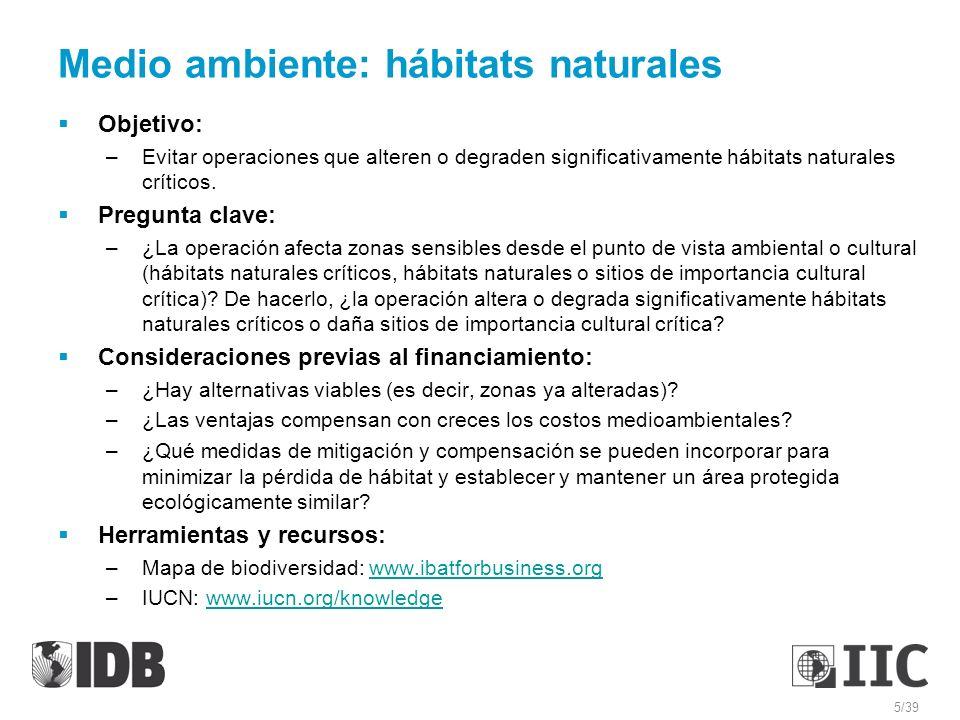 Medio ambiente: hábitats naturales Objetivo: –Evitar operaciones que alteren o degraden significativamente hábitats naturales críticos. Pregunta clave