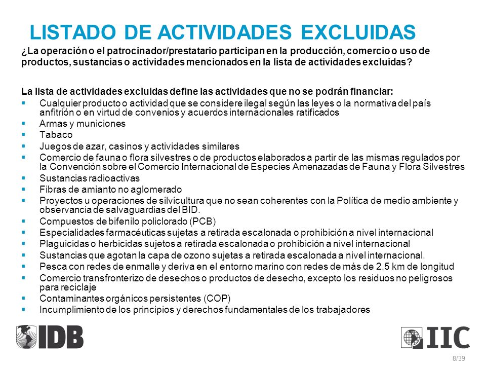 LISTADO DE ACTIVIDADES EXCLUIDAS ¿La operación o el patrocinador/prestatario participan en la producción, comercio o uso de productos, sustancias o ac