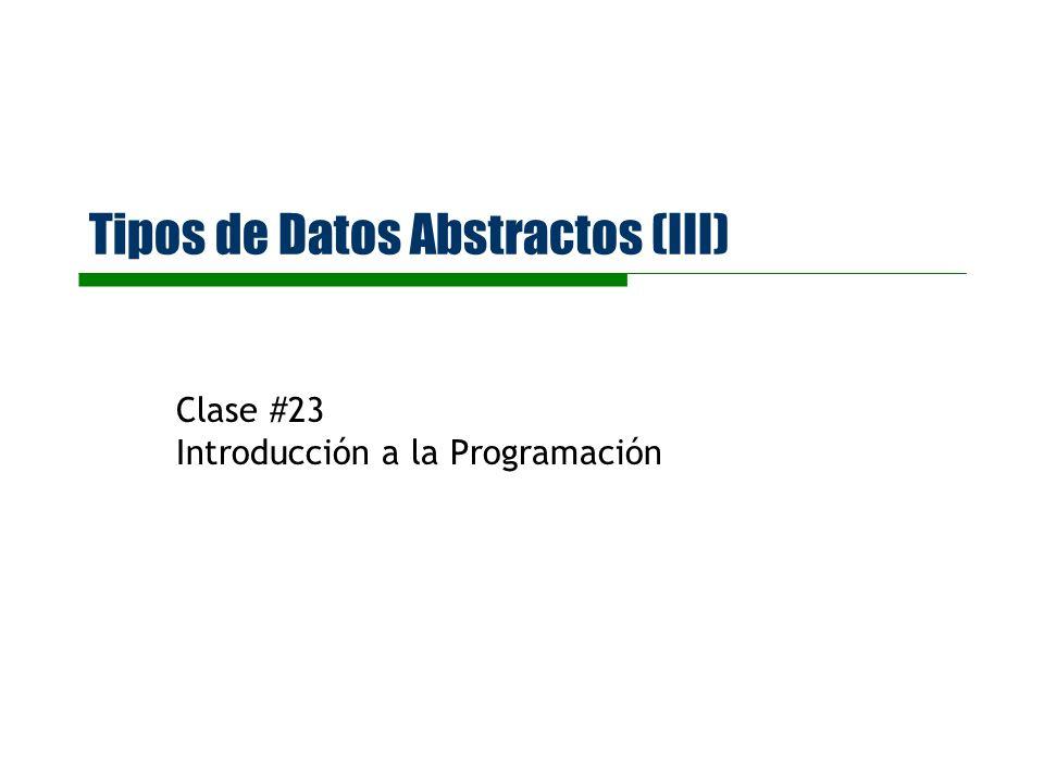 Tipos de Datos Abstractos (III) Clase #23 Introducción a la Programación