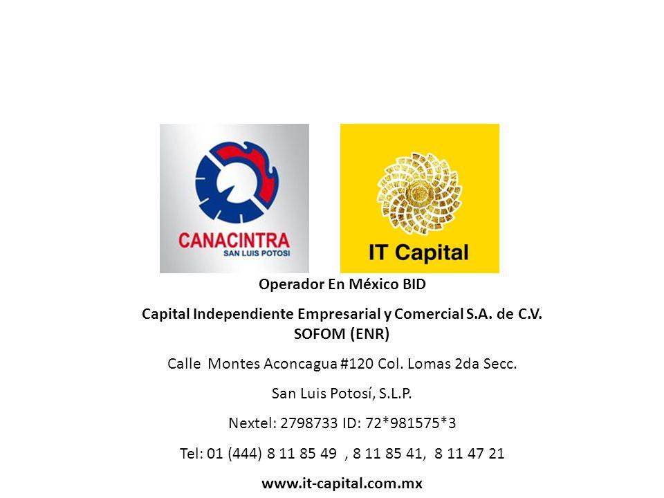 Operador En México BID Capital Independiente Empresarial y Comercial S.A. de C.V. SOFOM (ENR) Calle Montes Aconcagua #120 Col. Lomas 2da Secc. San Lui