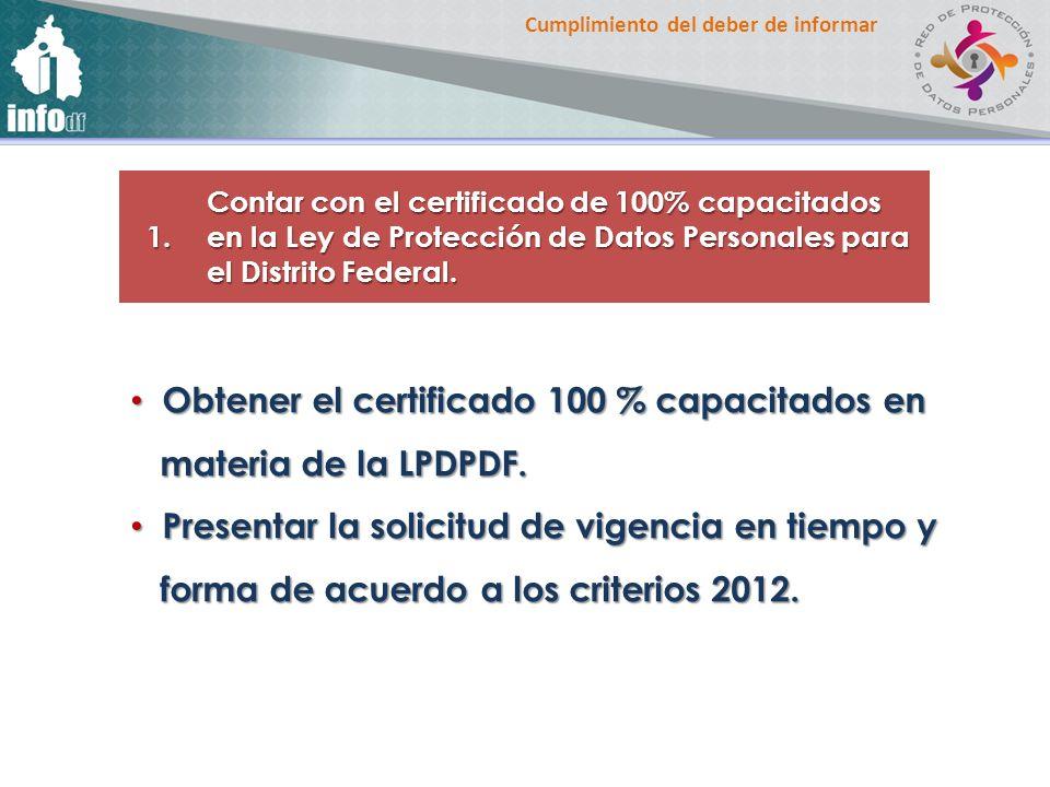 Cumplimiento del deber de informar 1. Contar con el certificado de 100% capacitados en la Ley de Protección de Datos Personales para el Distrito Feder