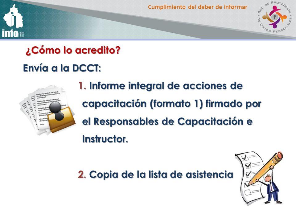 Cumplimiento del deber de informar ¿Cómo lo acredito? ¿Cómo lo acredito? Envía a la DCCT: 1. Informe integral de acciones de capacitación (formato 1)