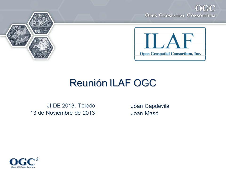 ® Reunión ILAF OGC Joan Capdevila Joan Masó JIIDE 2013, Toledo 13 de Noviembre de 2013