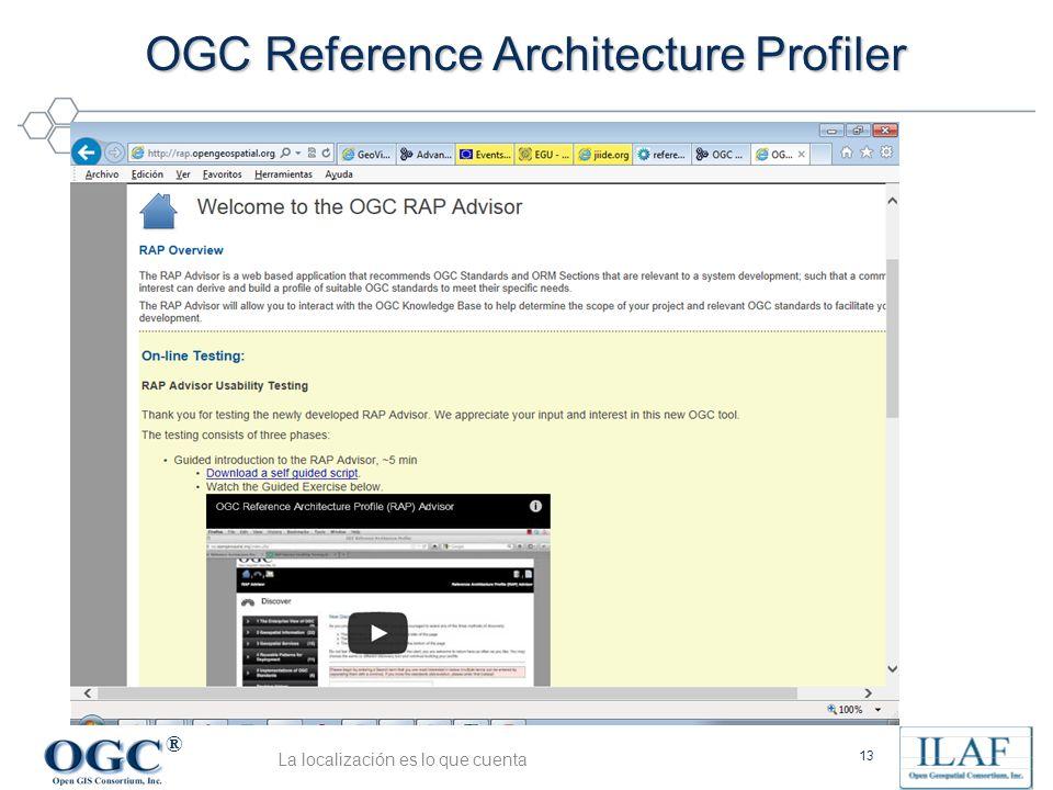 ® OGC Reference Architecture Profiler 13 La localización es lo que cuenta