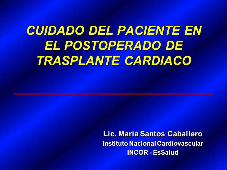 CARACTERISTICAS DEL POSTOPERATORIO DE TRASPLANTE CARDIACO Inmunosupresión Rechazo Riesgo de infecciones Manejo hemodinámico Denervación del injerto Hipertensión Pulmonar del receptor Inmunosupresión Rechazo Riesgo de infecciones Manejo hemodinámico Denervación del injerto Hipertensión Pulmonar del receptor