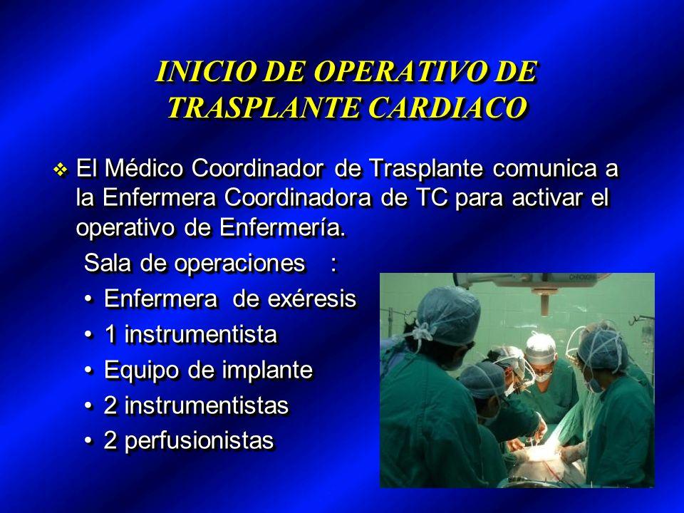 INICIO DE OPERATIVO DE TRASPLANTE CARDIACO El Médico Coordinador de Trasplante comunica a la Enfermera Coordinadora de TC para activar el operativo de Enfermería.