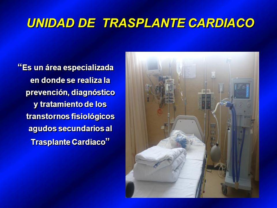 UNIDAD DE TRASPLANTE CARDIACO Es un área especializada en donde se realiza la prevención, diagnóstico y tratamiento de los transtornos fisiológicos agudos secundarios al Trasplante Cardiaco