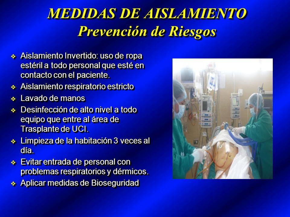 MEDIDAS DE AISLAMIENTO Prevención de Riesgos Aislamiento Invertido: uso de ropa estéril a todo personal que esté en contacto con el paciente.