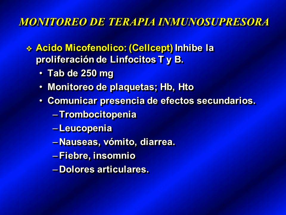 MONITOREO DE TERAPIA INMUNOSUPRESORA Acido Micofenolico: (Cellcept) Inhibe la proliferación de Linfocitos T y B.