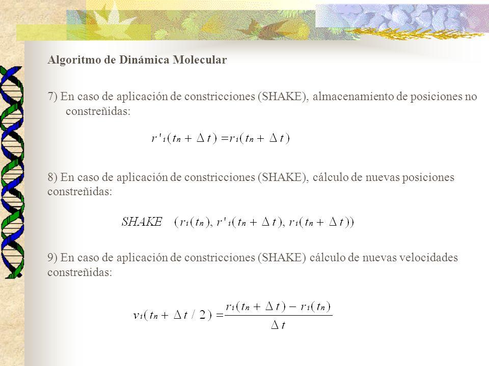Algoritmo de Dinámica Molecular 7) En caso de aplicación de constricciones (SHAKE), almacenamiento de posiciones no constreñidas: 8) En caso de aplica