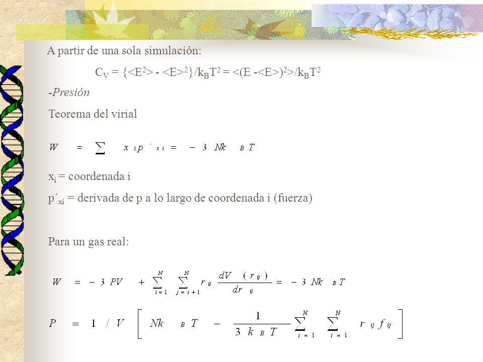 A partir de una sola simulación: C V = { - 2 }/k B T 2 = ) 2 >/k B T 2 -Presión Teorema del virial x i = coordenada i p´ xi = derivada de p a lo largo