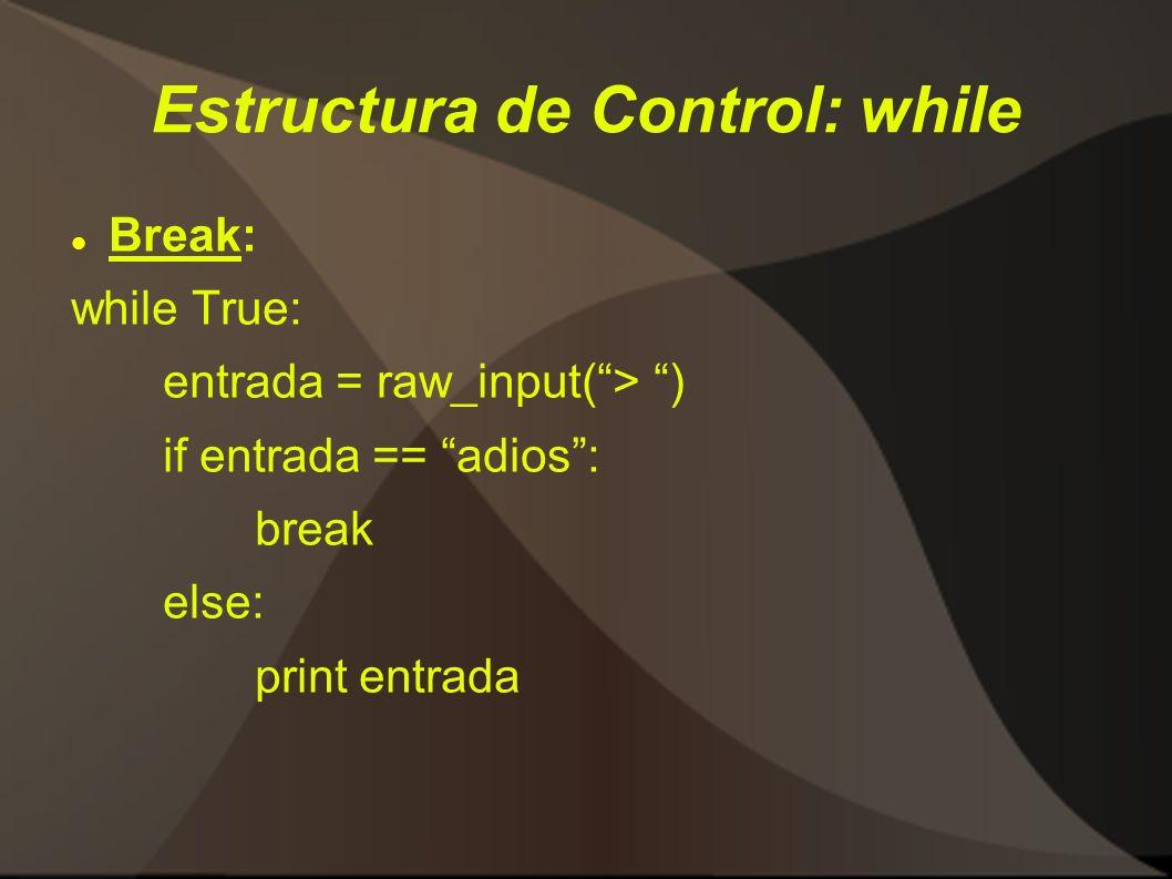 Estructura de Control: while Break: while True: entrada = raw_input(> ) if entrada == adios: break else: print entrada