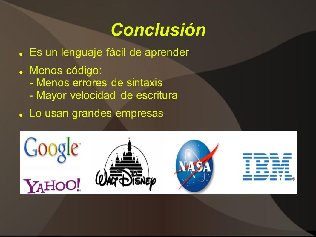 Conclusión Es un lenguaje fácil de aprender Menos código: - Menos errores de sintaxis - Mayor velocidad de escritura Lo usan grandes empresas