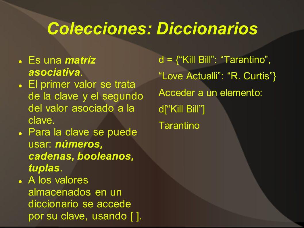 Colecciones: Diccionarios Es una matríz asociativa. El primer valor se trata de la clave y el segundo del valor asociado a la clave. Para la clave se