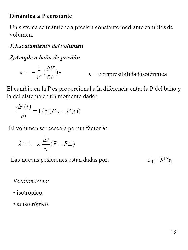 13 Dinámica a P constante Un sistema se mantiene a presión constante mediante cambios de volumen. 1)Escalamiento del volumen 2)Acople a baño de presió