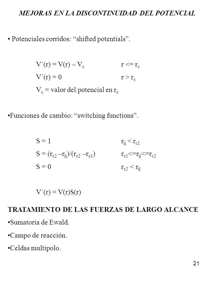 21 MEJORAS EN LA DISCONTINUIDAD DEL POTENCIAL Potenciales corridos: shifted potentials. V´(r) = V(r) – V c r <= r c V´(r) = 0 r > r c V c = valor del