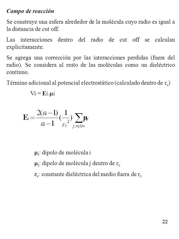 22 Campo de reacción Se construye una esfera alrededor de la molécula cuyo radio es igual a la distancia de cut off. Las interacciones dentro del radi