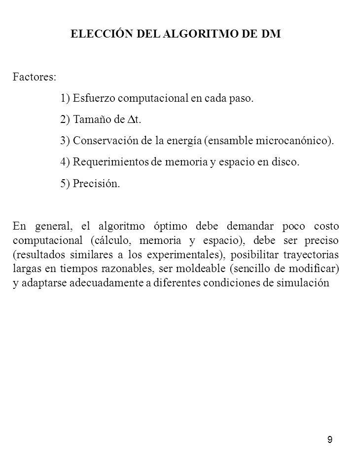 9 ELECCIÓN DEL ALGORITMO DE DM Factores: 1) Esfuerzo computacional en cada paso. 2) Tamaño de t. 3) Conservación de la energía (ensamble microcanónico