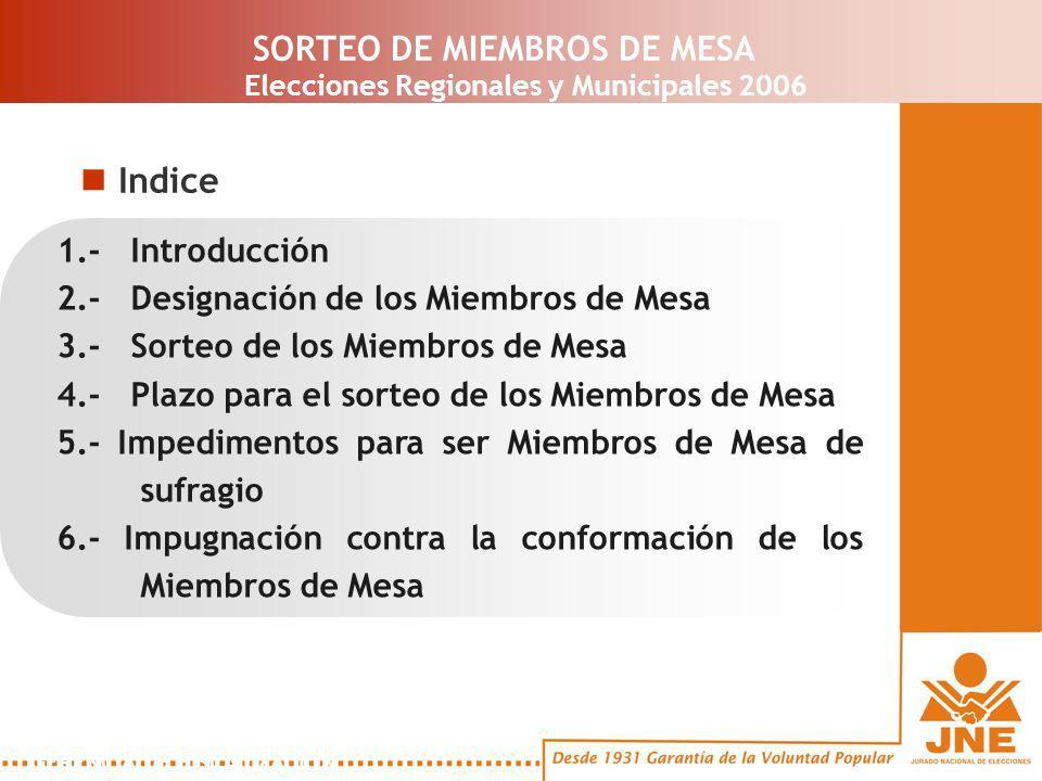 1.- Introducción 2.- Designación de los Miembros de Mesa 3.- Sorteo de los Miembros de Mesa 4.- Plazo para el sorteo de los Miembros de Mesa 5.- Impedimentos para ser Miembros de Mesa de sufragio 6.- Impugnación contra la conformación de los Miembros de Mesa 1.