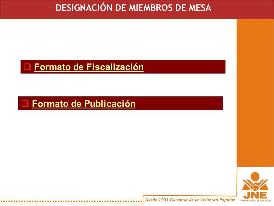 Formato de Fiscalización DESIGNACIÓN DE MIEMBROS DE MESA Formato de Publicación