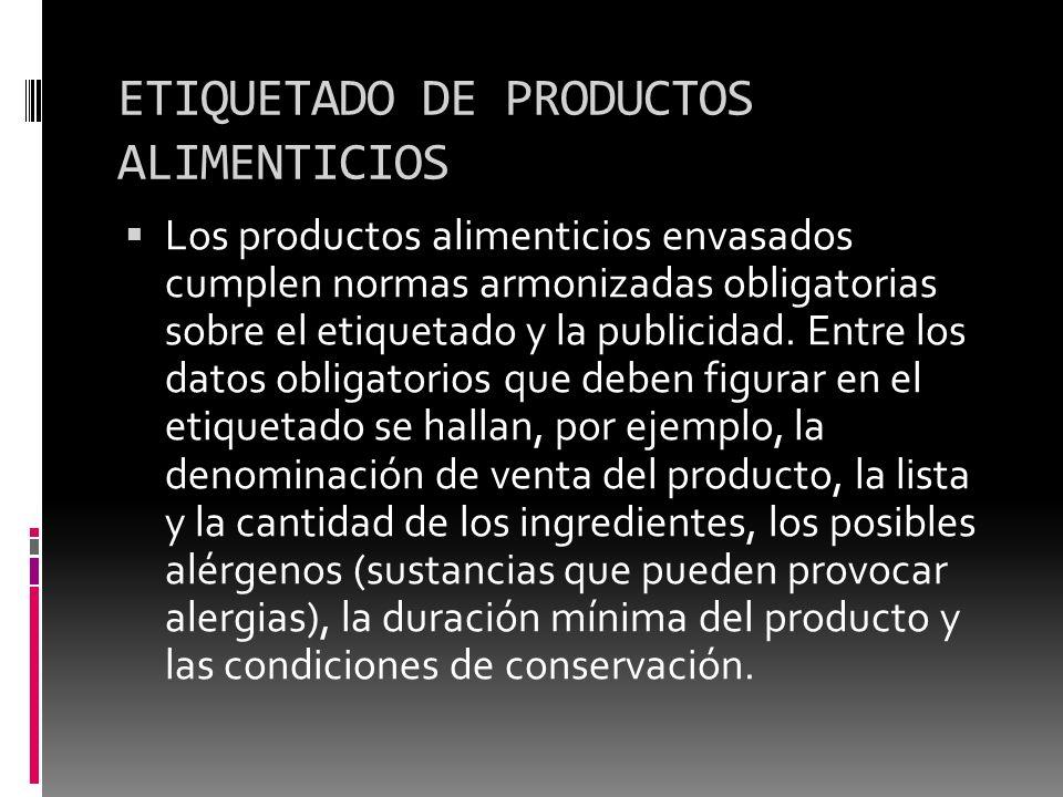 ETIQUETADO DE PRODUCTOS ALIMENTICIOS Los productos alimenticios envasados cumplen normas armonizadas obligatorias sobre el etiquetado y la publicidad.