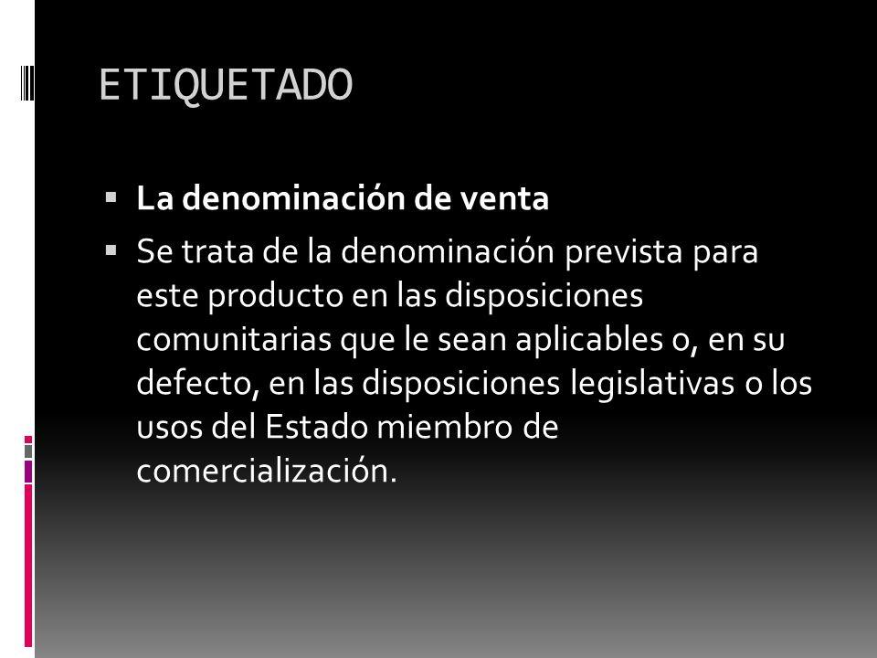 ETIQUETADO La denominación de venta Se trata de la denominación prevista para este producto en las disposiciones comunitarias que le sean aplicables o