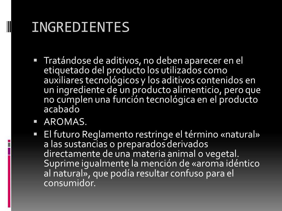 INGREDIENTES Tratándose de aditivos, no deben aparecer en el etiquetado del producto los utilizados como auxiliares tecnológicos y los aditivos conten